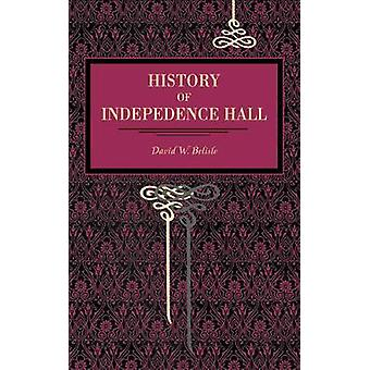 History of Independence Hall by Belisle & David W.