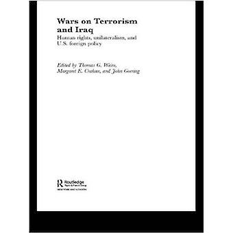 The Wars on Terrorism and Iraq Human Rights Unilateralism and Us Foreign Policy by Robinson & Mary