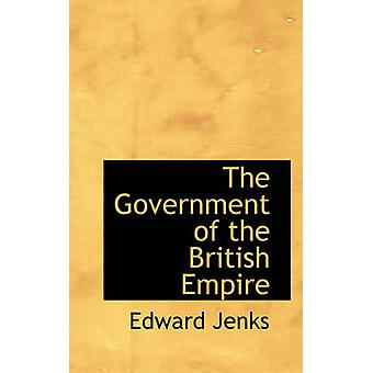 The Government of the British Empire by Jenks & Edward