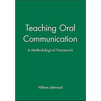 Teaching Oral Communication A Methodological Framework by Littlewood & William