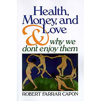 Health Money and Love And Why We Dont Enjoy Them by Capon & Robert Farrar