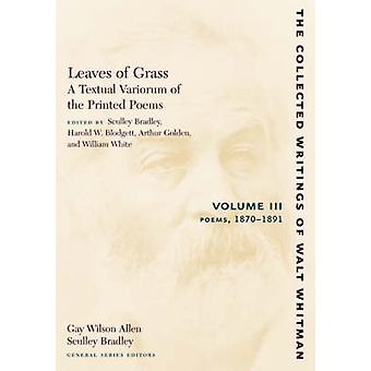 Leaves of Grass A Textual Variorum of the Printed Poems Volume III Poems 18701891 by Whitman & Walt