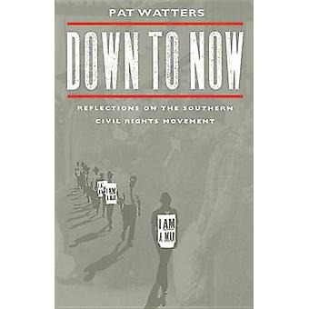 Down to Now Reflections on the Southern Civil Rights Movement by Watters & Pat