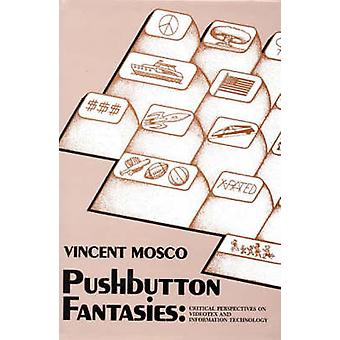 Pushbutton Fantasies Critical Perspectives on Videotext and Information Technology by Mosco & Vincent