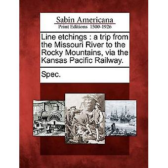 Line etchings  a trip from the Missouri River to the Rocky Mountains via the Kansas Pacific Railway. by Spec.