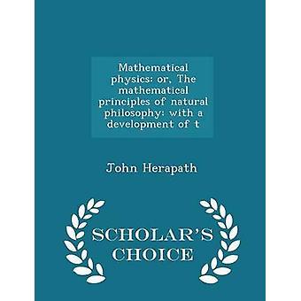 Mathematische Physik oder die mathematischen Prinzipien der Naturphilosophie mit einer Entwicklung der t Gelehrte Wahl Edition von & John Herapath