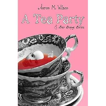 A Tea Party  Other Strange Stories by Wilson & Aaron M.