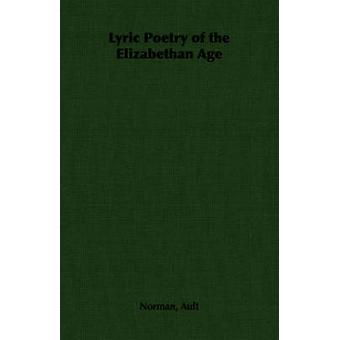 Lyric Poetry of the Elizabethan Age by Ault & Norman
