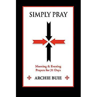 Simply Pray Morning  Evening Prayers for 31 Days by Buie & Archie