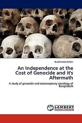 An Independence at the Cost of Genocide and its  Aftermath by Halder & Buddhadeb