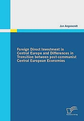 Foreign Direct Investment in Central Europe and Differences in Transition Between PostCommunist Central European Economies by Angenendt & Jan