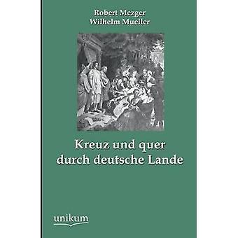 Kreuz Und Quer Durch Deutsche Lande by Mezger & Robert