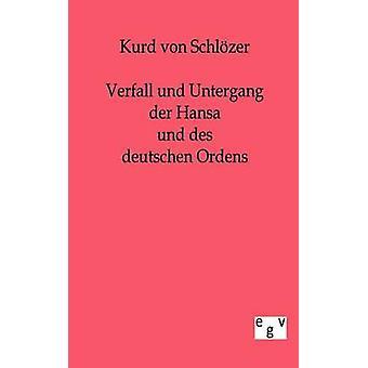 Verfall Und Untergang der Hansa Und des Deutschen Ordens von Schlzer & Kurd von