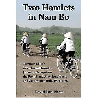 Two Hamlets in Nam Bo: Memoirs of Life in Vietnam Through Japanese Occupation, the French and American Wars, and Communist Rule, 1940-1986