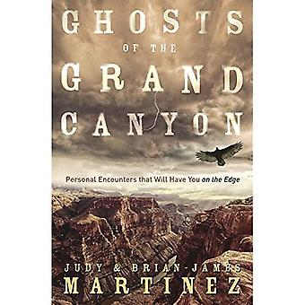 Ghosts of the Grand Canyon: Personal Encounters that Will Have You on the� Edge