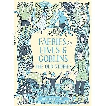 Faeries, Elves and Goblins:� The Old Stories and fairy� tales