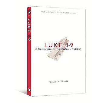 Luke 1-9 - A Commentary in the Wesleyan Tradition by David A Neale - 9