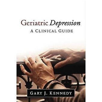 Geriatric Depression - A Clinical Guide by Gary J. Kennedy - 978146251