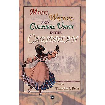 Music - Writing - and Cultural Unity in the Caribbean by Timothy J. R