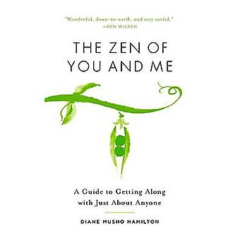 The Zen of You and Me - A Guide to Getting Along with Just About Anyon
