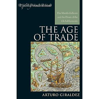 The Age of Trade: The Manila Galleons and the Dawn of the Global Economy (Exploring World History) (Hardcover) by Giraldez Professor Arturo