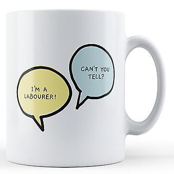 I'm A Labourer, Can't You Tell? - Printed Mug