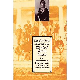 The Civil War Memories of Elizabeth Bacon Custer - Reconstructed from
