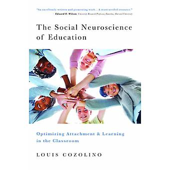 The Social Neuroscience of Education - Optimizing Attachment and Learn