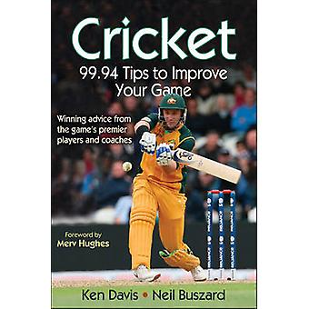 Cricket - 99.94 Tips to Improve Your Game by Ken Davis - Neil Buszard