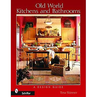 Old World Kitchens and Bathrooms - A Design Guide by Tina Skinner - Me