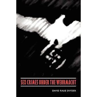 Seks zbrodnie pod Wehrmachtu przez David Raub Snyder - 9780803225077 B