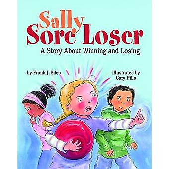 Sally Sore Loser - A Story About Winning and Losing by Frank J. Sileo