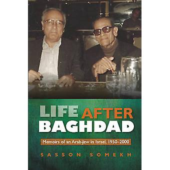 Life After Baghdad - Memoirs of an Arab-Jew in Israel - 1950-2000 by S