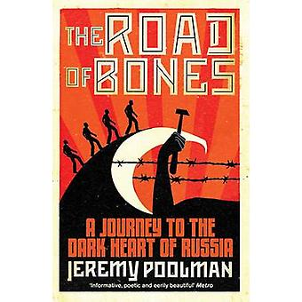 The Road of Bones - A Journey to the Dark Heart of Russia by Jeremy Po