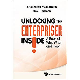 Unlocking the Enterpriser Inside! - A Book of Why - What and How! by S