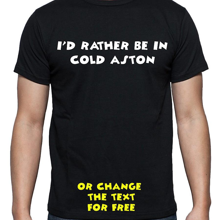 I'd Rather Be In Cold aston Black Hand Printed T shirt