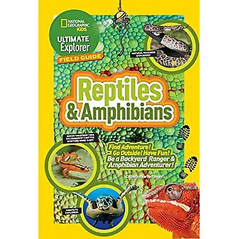 Ultimate Explorer Field Guide: Reptiles and Amphibians: Find Adventure! Go Outside! Have Fun! Be a Backyard Ranger...