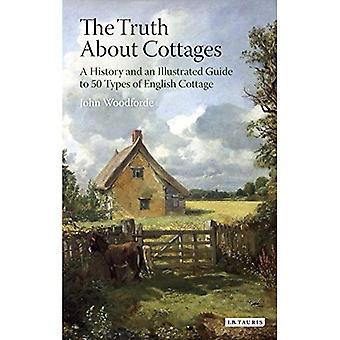 Sanningen om stugor: En historia och en illustrerad Guide till 50 typer av engelska Cottage