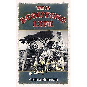 Cette vie de Scoutisme: Un mémoire d'une époque plus simple