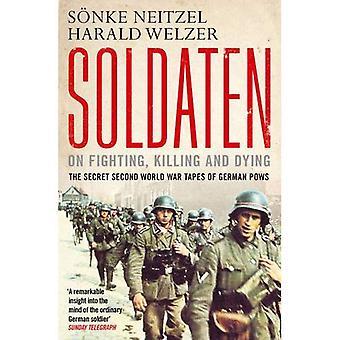 Soldaten: Sur les combats, tuant et mourir: les cassettes secrètes seconde guerre mondiale des prisonniers de guerre allemands