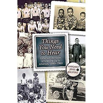 Things You Need to Hear: Collected Memories of Growing Up in Arkansas, 1890� 1980