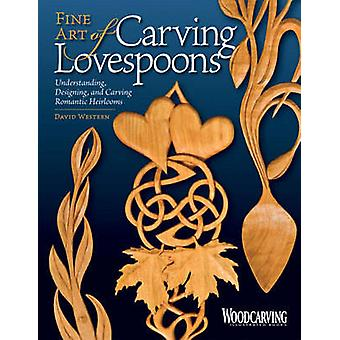 Fine Art of Carving Lovespoons - Understanding - Designing - and Carvi