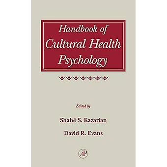 Handbook of Cultural Health Psychology by Kazarian & Shahe S.