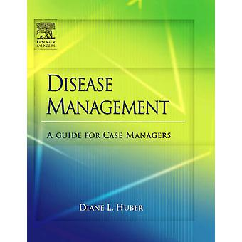 Disease Management A Guide for Case Managers by Huber & Diane