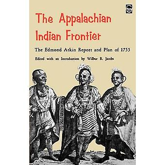 The Appalachian Indian Frontier Edmond Atkin Report and Plan of 1755 by Atkin & Edmond