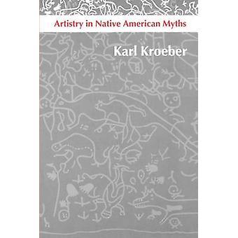 Artistry in Native American Myths by Kroeber & Karl
