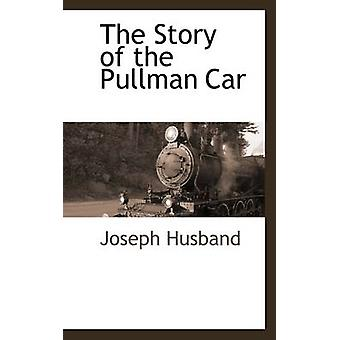 The Story of the Pullman Car by Husband & Joseph
