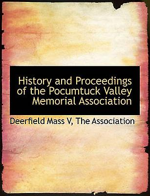 History and Proceedings of the Pocumtuck Valley Memorial Association by Mass & Deerfield