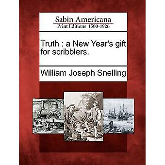 Truth  a New Years gift for scribblers. by Snelling & William Joseph