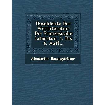 Geschichte Der Weltliteratur morrer Franzsische Literatur. 1. bis 4. Aufl... por Baumgartner & Alexander